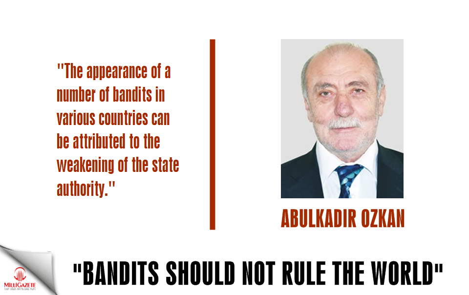 "Abdulkadir Ozkan: ""Bandits should not rule the world"""