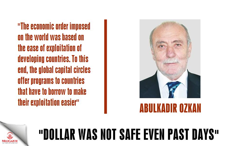 "Abdulkadir Ozkan: ""Dollar was not safe even past days"""