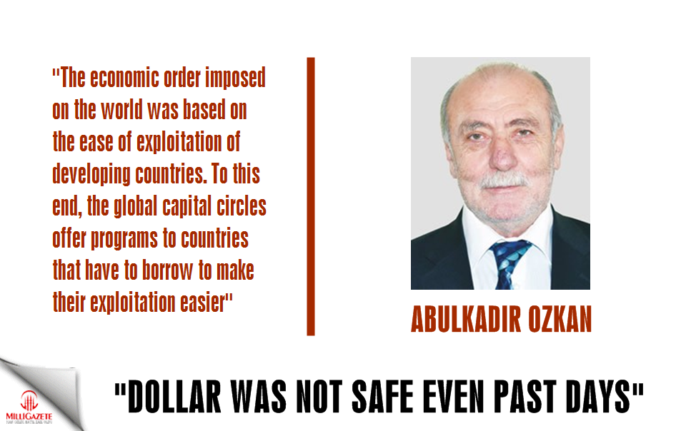 "Abdulkadir Ozkan: ""Dollar was not safe even past days"""