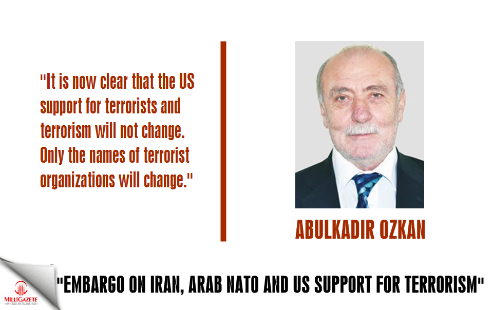 "Abdulkadir Ozkan: ""Embargo on Iran, Arab NATO and US support for terrorism"""