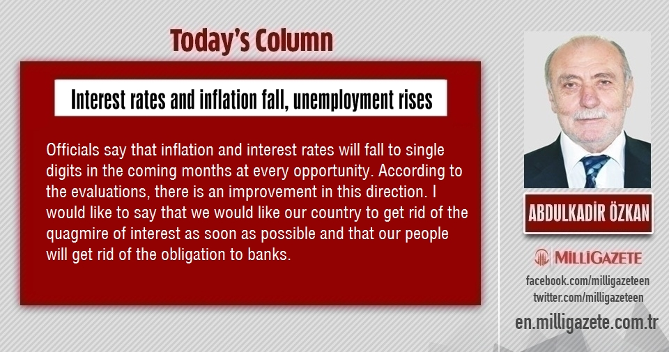 "Abdulkadir Özkan: ""Interest rates and inflation fall, unemployment rises"""