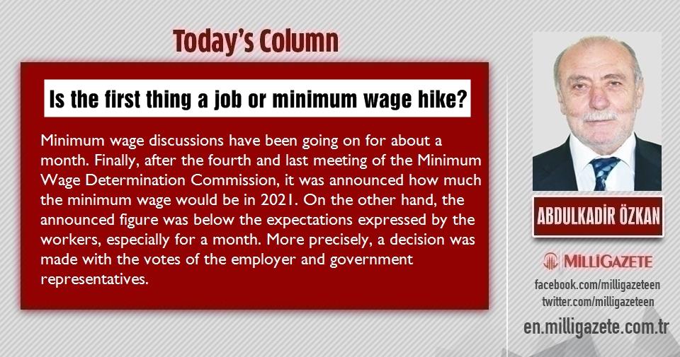 "Abdulkadir Özkan: ""Is the first thing a job or minimum wage hike?"