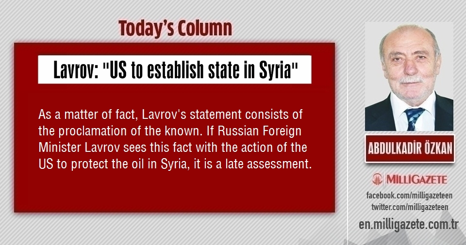 "Abdulkadir Özkan: ""Lavrov: US to establish state in Syria"""