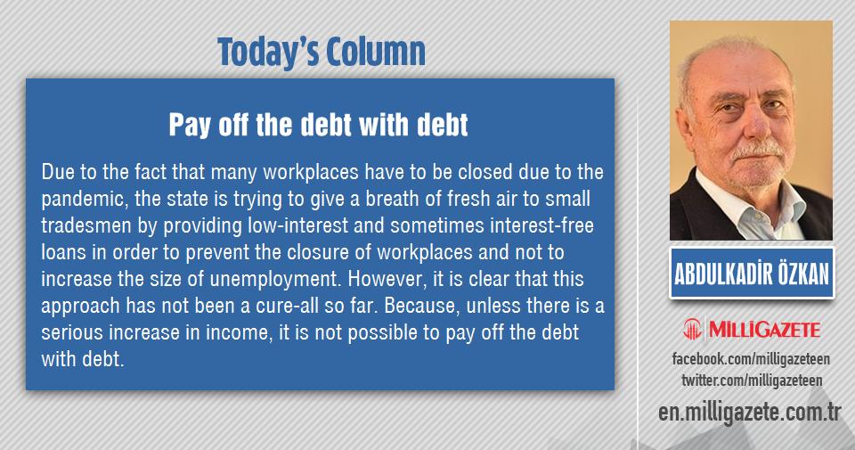 "Abdulkadir Özkan: ""Pay off the debt with debt!"