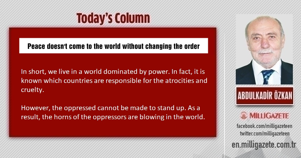 "Abdulkadir Özkan: ""Peace does not come to the world without changing the order"""