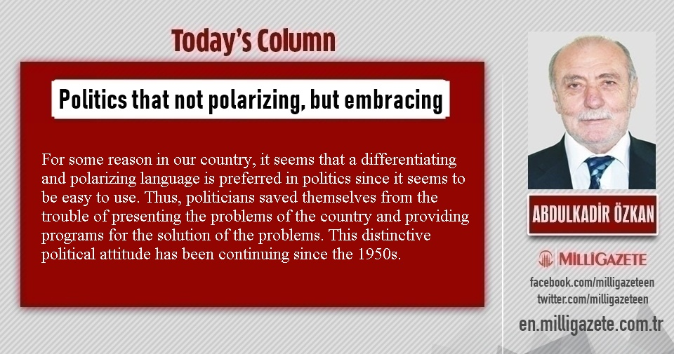"Abdulkadir Özkan: ""Politics that not polarizing, but embracing"""