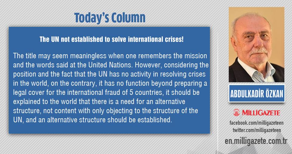 "Abdulkadir Özkan: ""The UN not established to solve international crises!"""