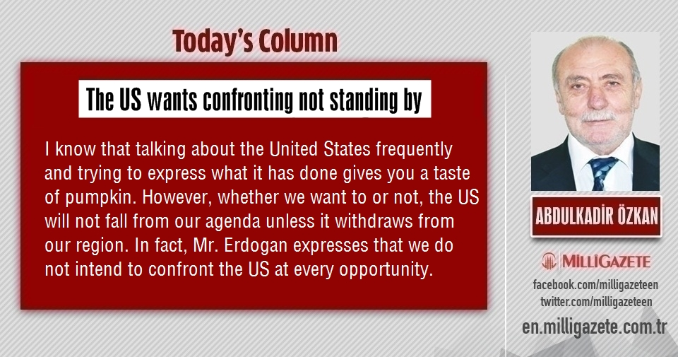 "Abdulkadir Özkan: ""The US wants confronting not standing by"""