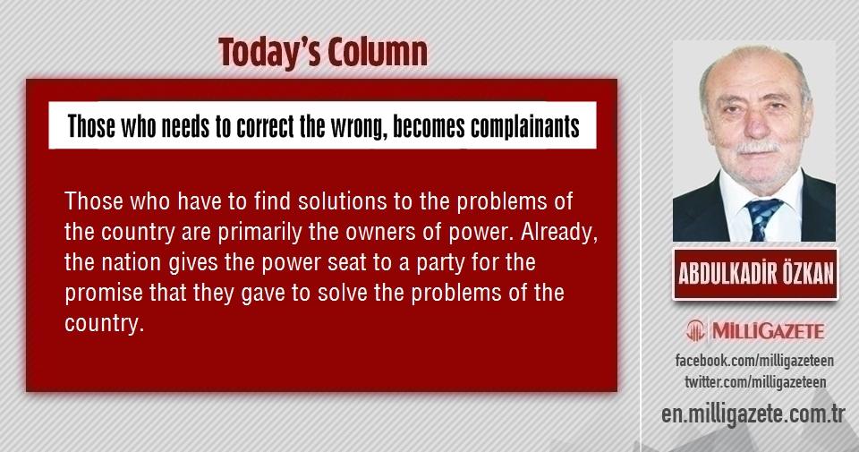 """Abdulkadir Özkan: """"Those who needs to correct the wrong, becomes complainants"""""""