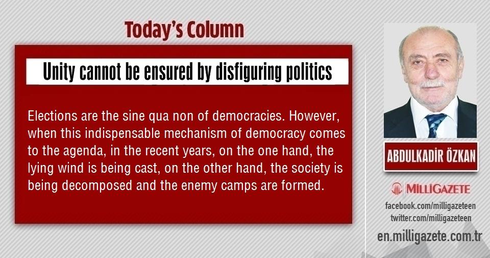 "Abdulkadir Özkan: ""Unity cannot be ensured by disfiguring politics"""