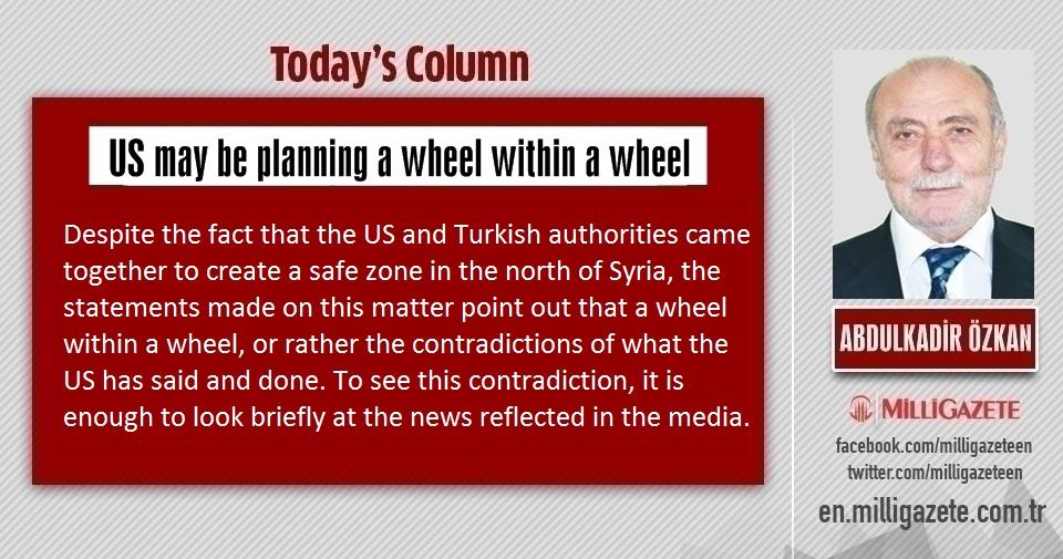"Abdulkadir Özkan: ""US may be planning a wheel within a wheel"""
