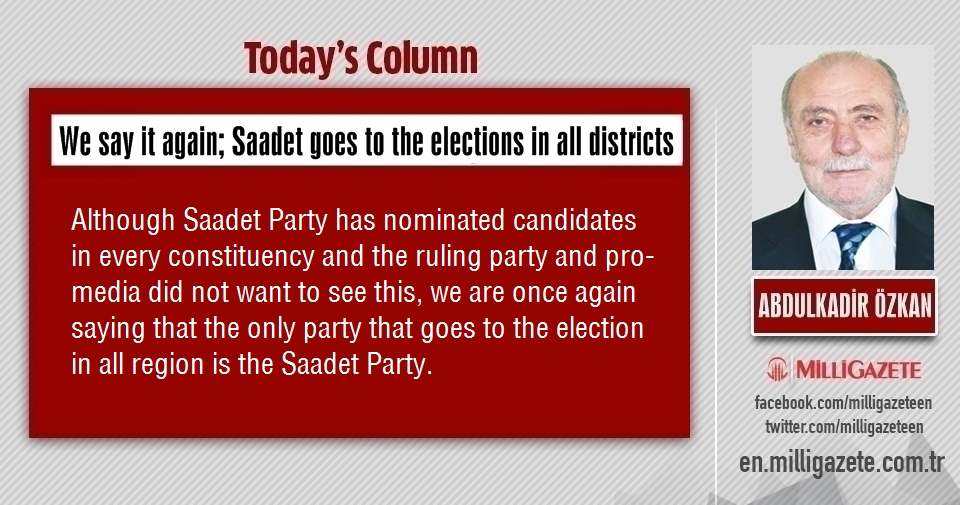 "Abdulkadir Özkan: ""We say it again; Saadet goes to the elections in all districts"""
