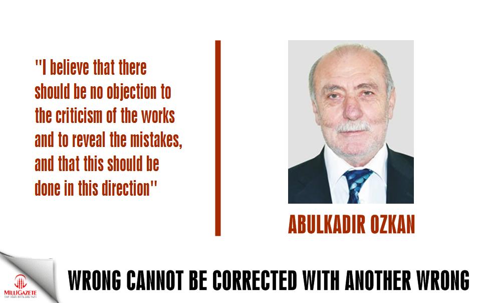 """Abdulkadir Özkan: """"Wrong cannot be corrected with another wrong"""""""