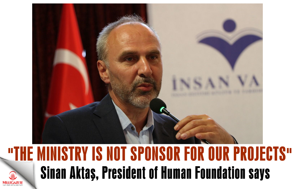 "Aktas: ""The Ministry is not sponsor for our project"""