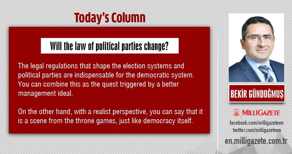 Bekir Bündoğmuş: Will the law of political parties change?