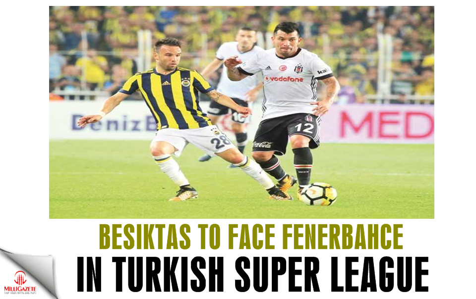 Beşiktaş to face Fenerbahce in Turkish Super League