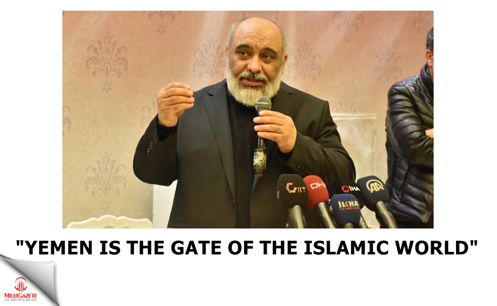 "Bülent Yıldırım: ""Yemen is the gate of the Islamic world"""