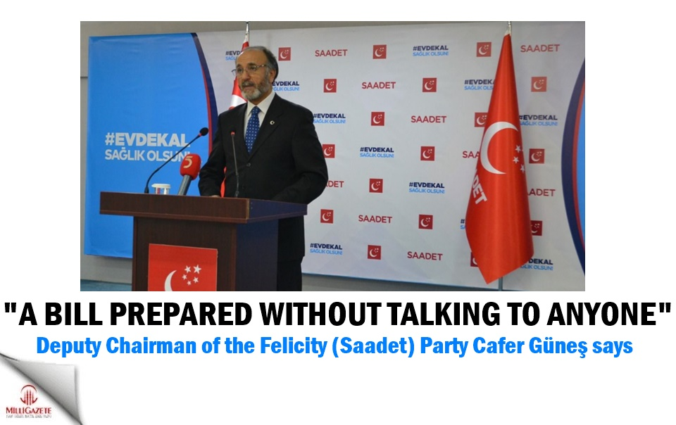 """Cafer Güneş: """"A bill prepared without talking to anyone"""""""