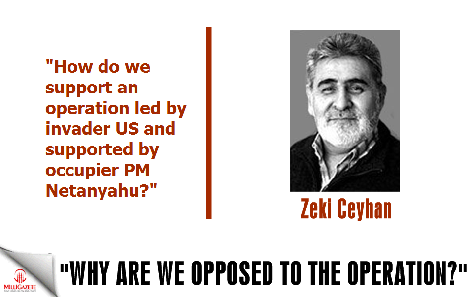 "Ceyhan: ""Why are we opposed to the operation?"""