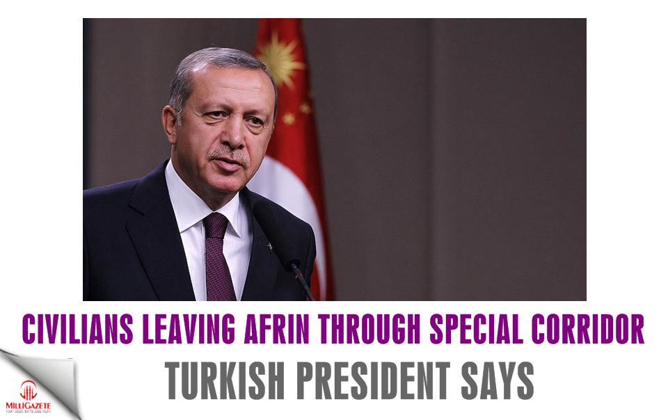 Civilians leaving Afrin through special corridor: Erdoğan