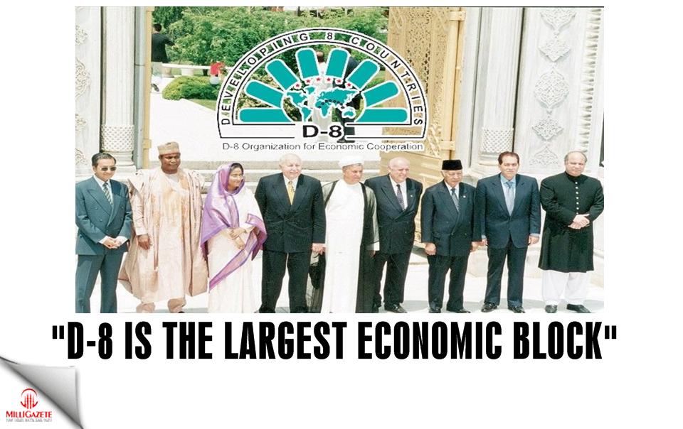 """""""D-8 is the largest economic block"""""""