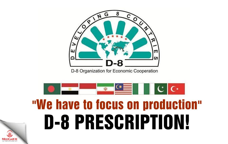 """D-8 prescription ... """"We have to focus on production"""""""