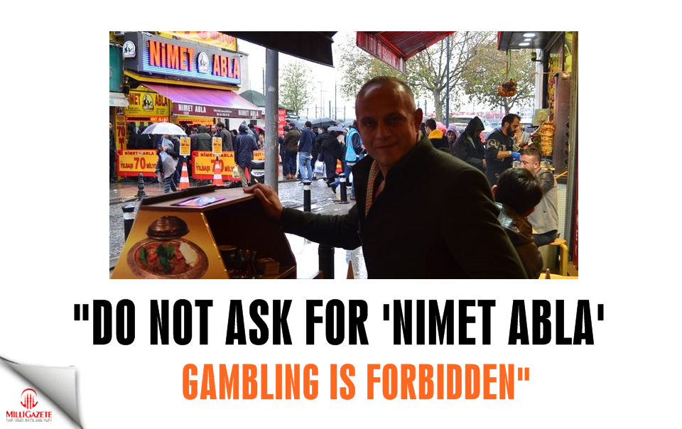 """Do not ask for Nimet Abla, gambling is forbidden"""
