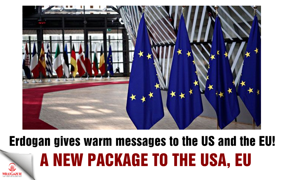 Erdogan gives warm messages to the US and the EU! Package to the USA and the EU!