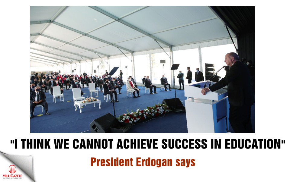 "Erdogan: ""I think we cannot achieve success in education"""