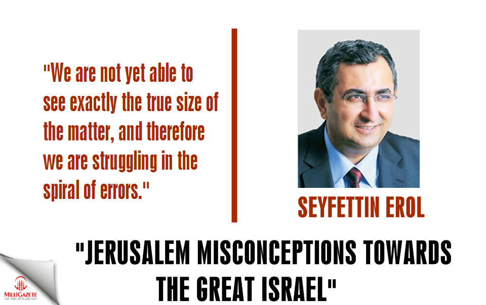 "Erol: ""Jerusalem misconceptions towards the Great Israel"""