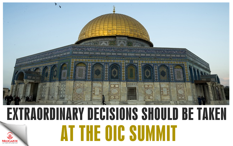 Extraordinary decisions should be taken at the OIC summit