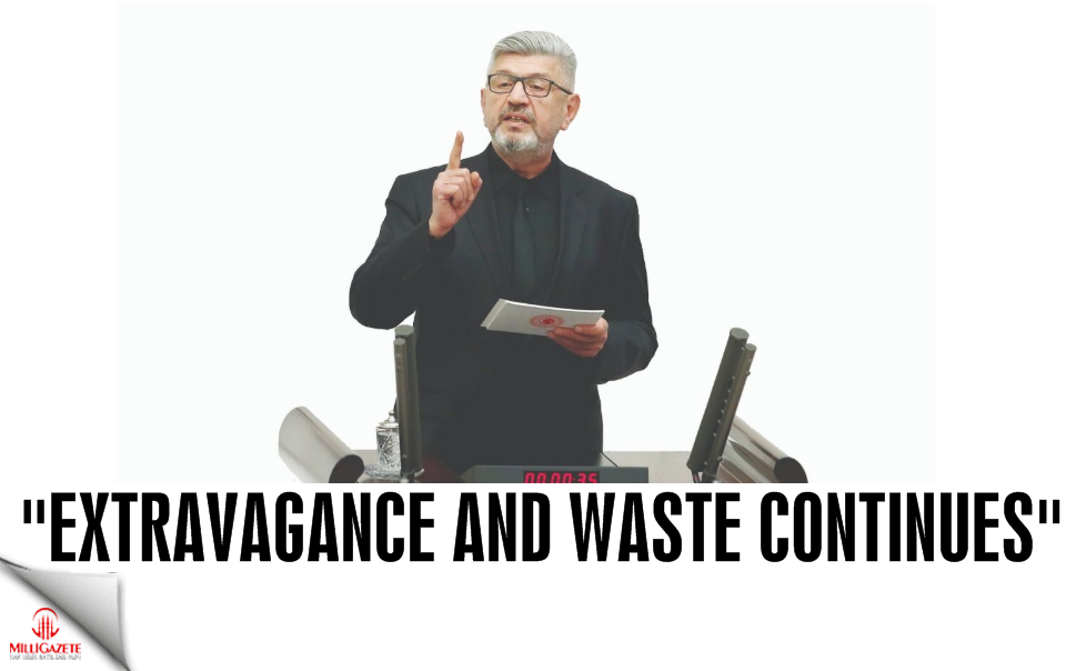 """""""Extravagance and waste continues"""""""