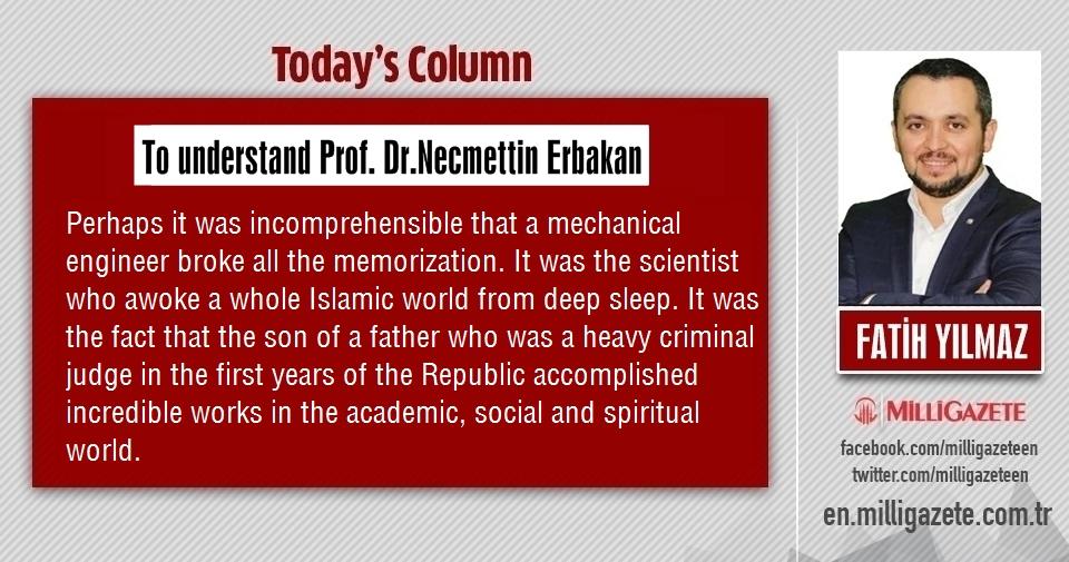 "Fatih Yılmaz: ""To understand Prof. Dr.Necmettin Erbakan"""