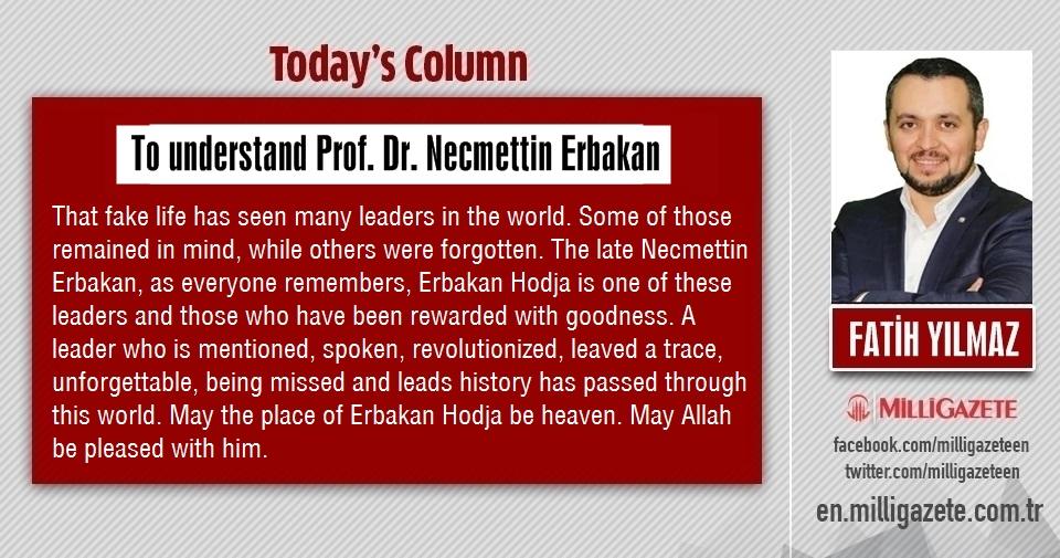 "Fatih Yılmaz: ""To understanding Prof. Dr. Necmettin Erbakan"""
