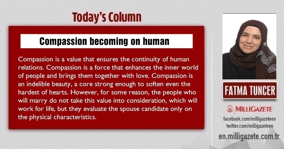 "Fatma Tuncer: ""Compassion becoming on human"""
