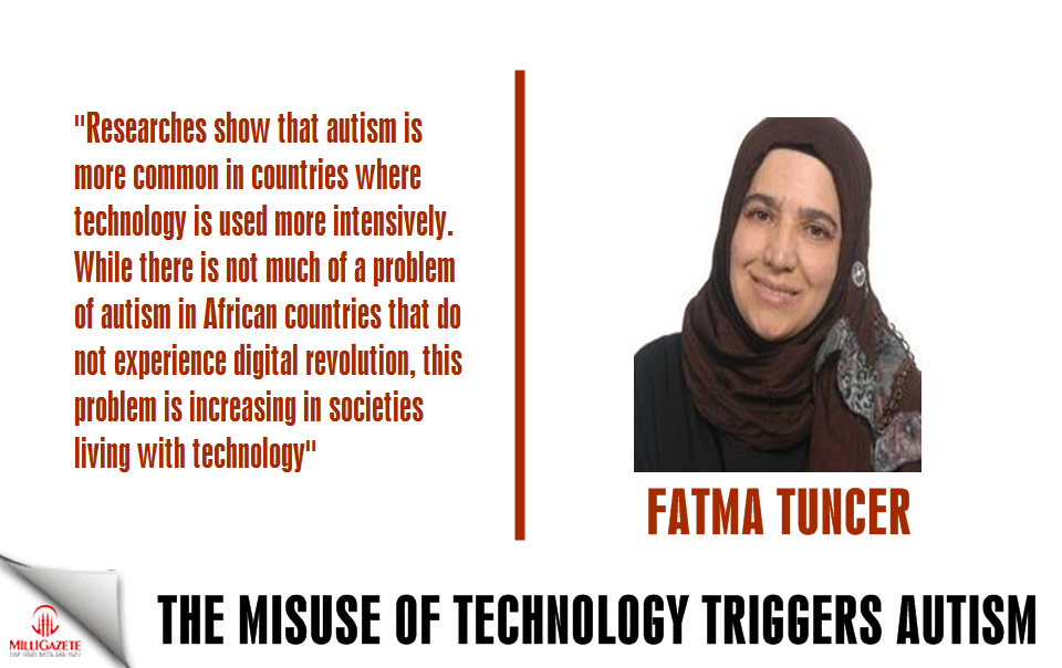 "Fatma Tuncer: ""The misuse of technology triggers autism"""