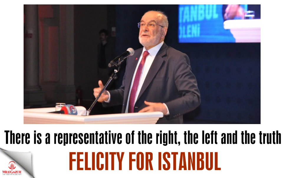 Felicity for Istanbul! There is a representative of the right, the left and the truth