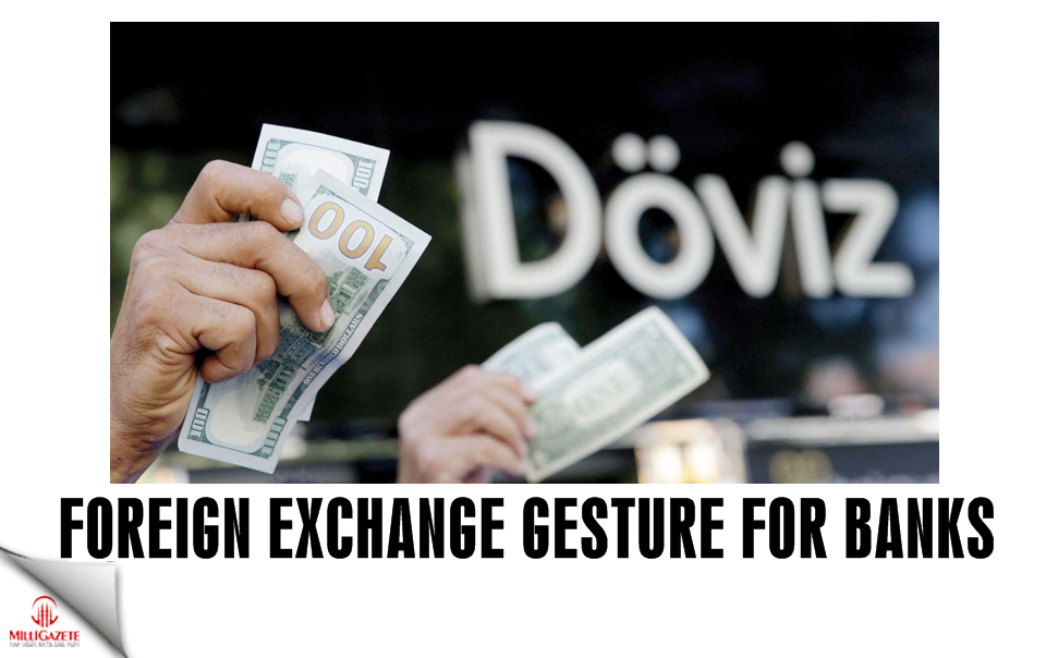 Foreign exchange gesture for Turkish banks!