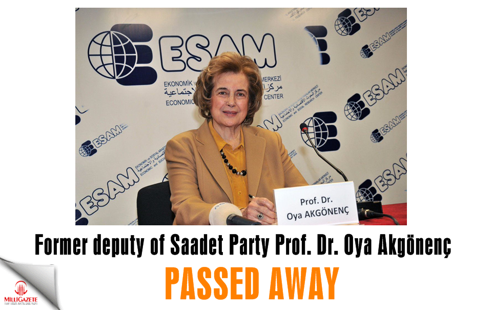 Former deputy of Saadet Party Prof. Dr. Oya Akgönenç passed away