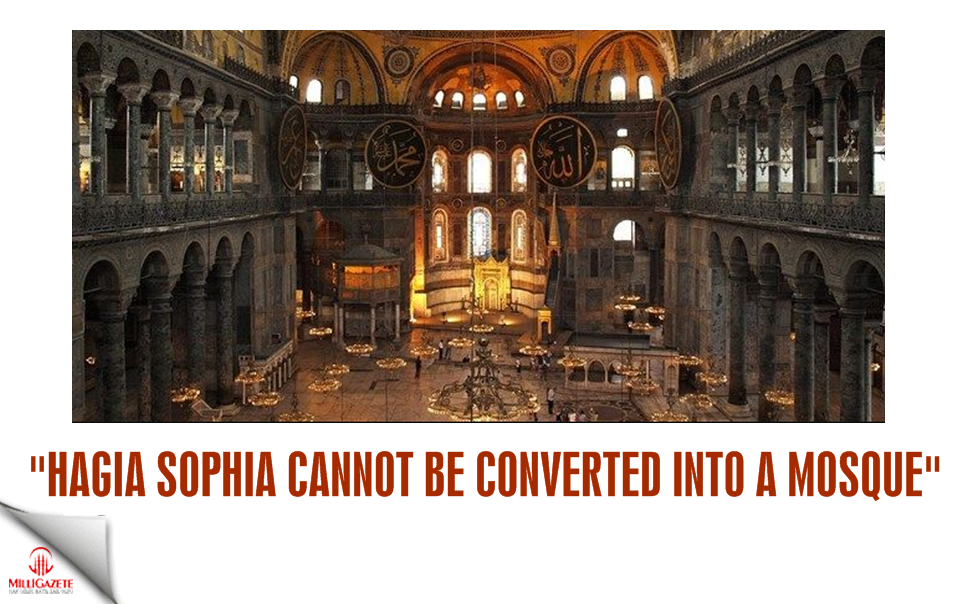 """Hagia Sophia cannot be converted into a mosque"""
