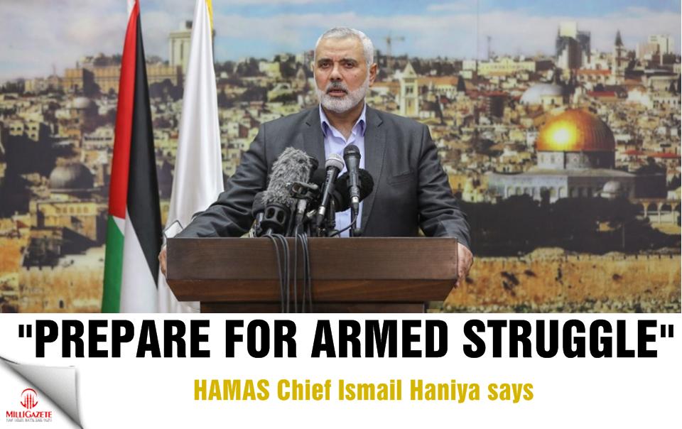 Hamas Chief: Prepare for armed struggle