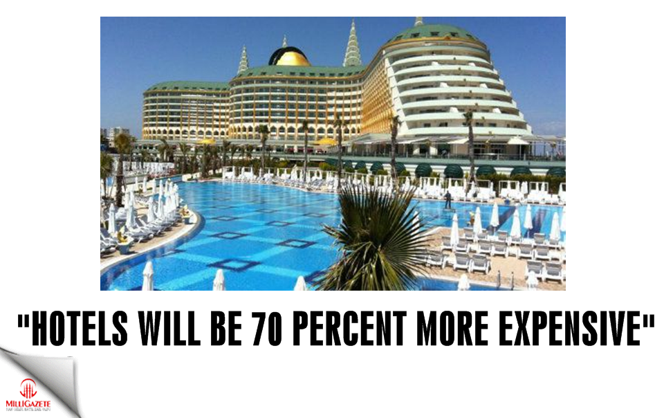 """Hotels will be 70 percent more expensive"""