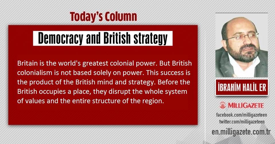 "İbrahim Halil Er: ""Democracy and British strategy"""