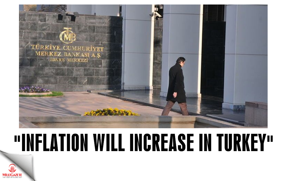 """""""Inflation will increase in Turkey"""""""