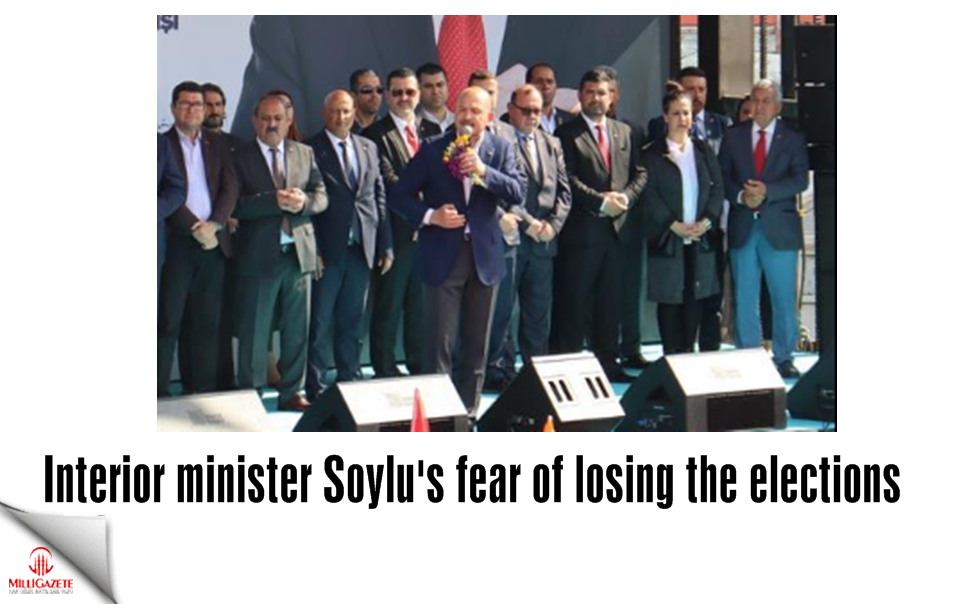 Interior minister Soylus fear of losing the elections
