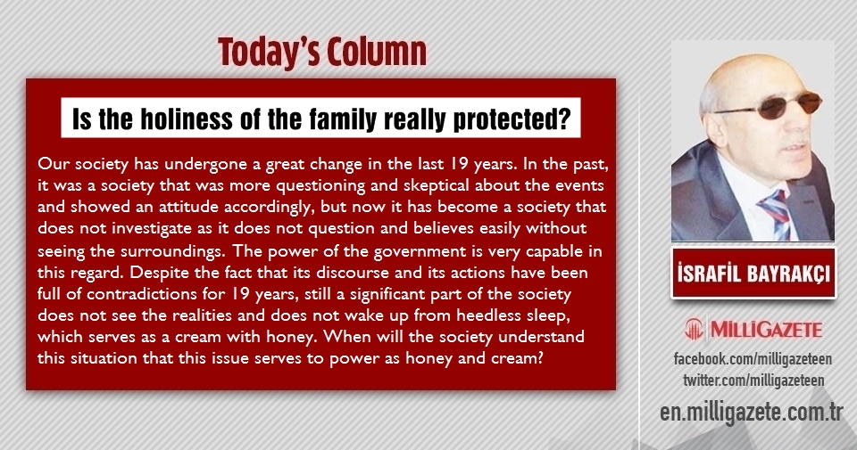 """İsrafil Bayrakçı: """"Is the holiness of the family really protected?"""""""