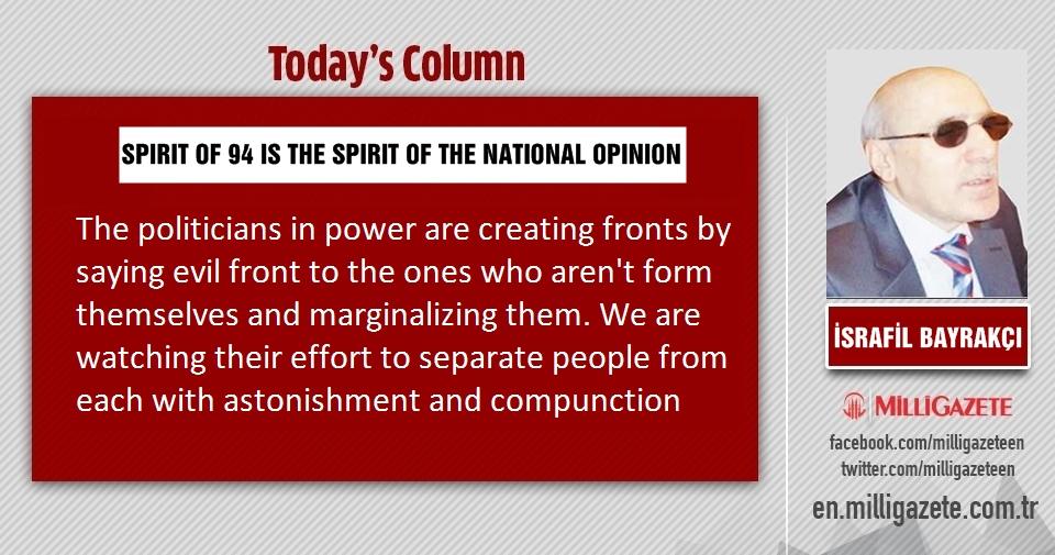 "İsrafil Bayrakçı: ""Spirit of 94 is the spirit of the National Opinion"""