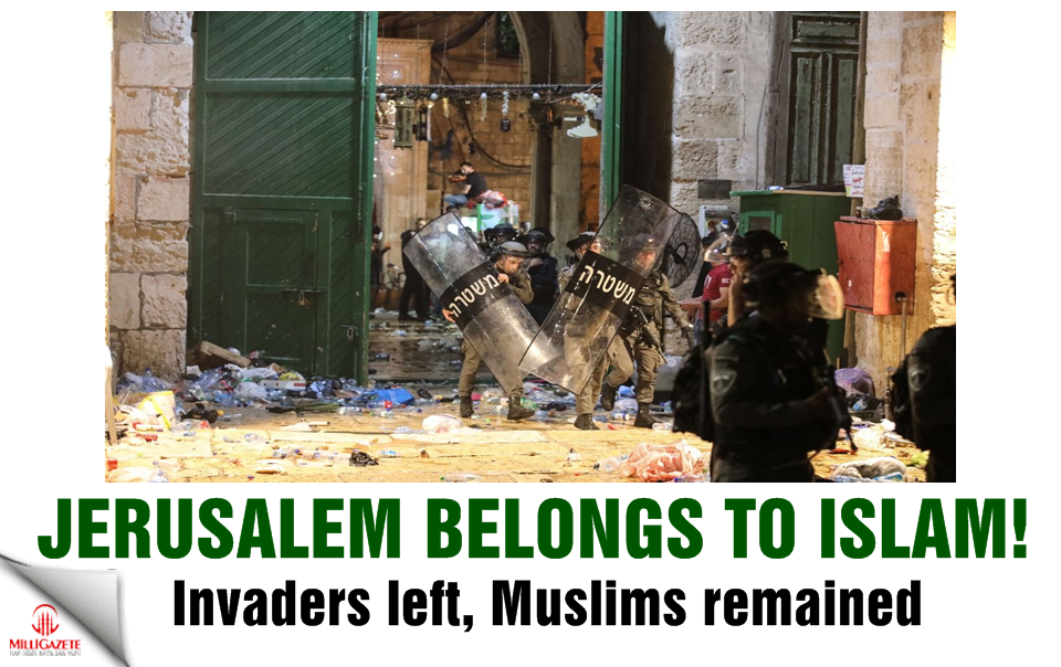 Jerusalem belongs to Islam: invaders left, Muslims remained
