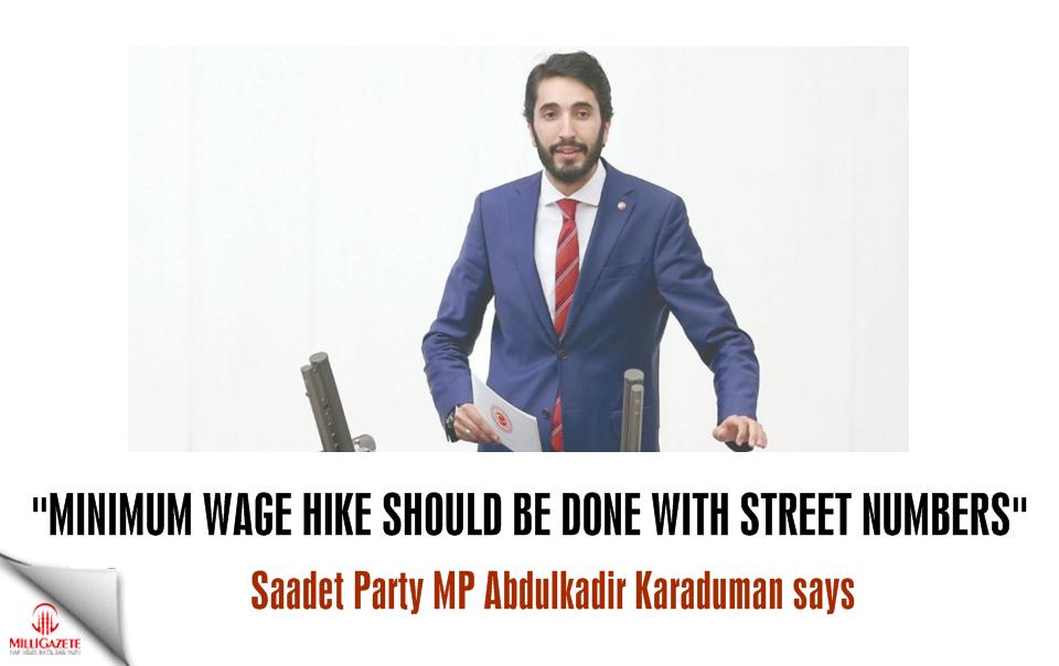 "Karaduman: ""Minimum wage hike should be done with the street numbers"""