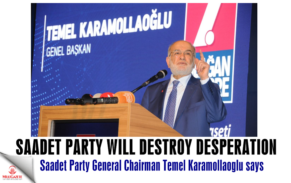 "Karamollaoglu: ""Saadet Party will destroy desperation"""